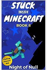 Stuck Inside Minecraft: Book 8 (Unofficial Minecraft Isekai LitRPG Survival Series) Kindle Edition
