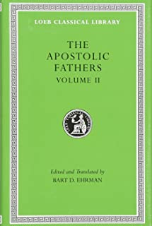 Apostolic Fathers: Volume II. Epistle of Barnabas. Papias and Quadratus. Epistle to Diognetus. The Shepherd of Hermas (Loeb Classical Library No. 25N)