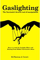 Gaslighting: The Narcissist's favorite tool of Manipulation - How to avoid the Gaslight Effect and Recovery from Emotional and Narcissistic Abuse Kindle Edition