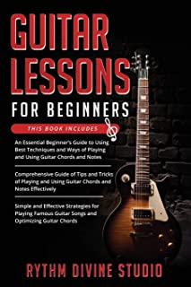 Guitar Lessons for Beginners: 3 in 1- Beginner's Guide+ Tips and Tricks+ Simple and Effective Strategies for Playing Famou...