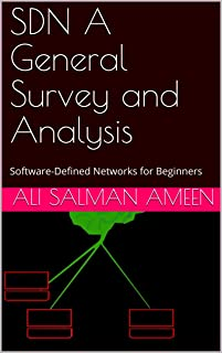 SDN A General Survey and Analysis : Software-Defined Networks for Beginners (English Edition)