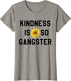 Womens Kindness Is So Gangster Shirt,Dude Be Kind,Be a Nice Human T-Shirt