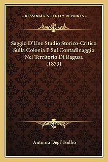 Saggio D'Uno Studio Storico-Critico Sulla Colonia E Sul Contadinaggio Nel Territorio Di Ragusa (1873)