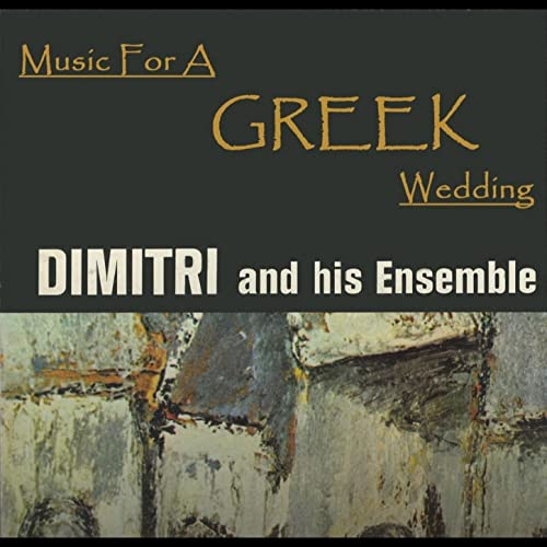 Music For A Greek Wedding by Dimitri And His Ensemble on Amazon