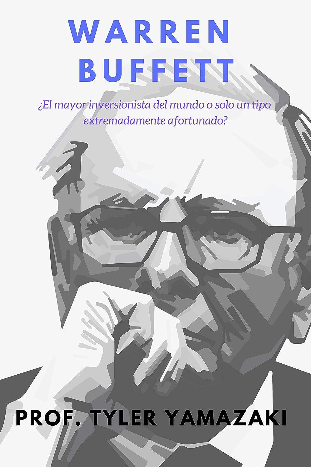 支給障害タバコWarren Buffett [Libro en Espa?ol/Spanish Book]: ?El mayor inversionista del mundo o solo un tipo extremadamente afortunado? (Trading para Principiantes no 4) (Spanish Edition)