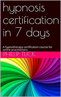 hypnosis certification in 7 days: A hypnotherapy certification course for online practitioners.