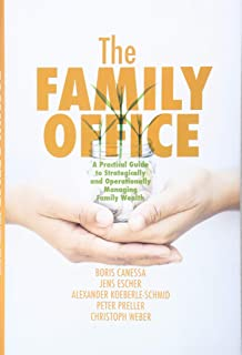 The Family Office: A Practical Guide to Strategically and Operationally Managing Family Wealth