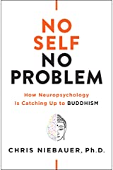 No Self, No Problem: How Neuropsychology Is Catching Up to Buddhism (English Edition) Format Kindle