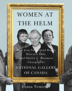Women at the Helm: How Jean Sutherland Boggs, Hsio-yen Shih, and Shirley L. Thomson Changed the National Gallery of Canada