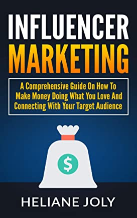 INFLUENCER MARKETING:: A comprehensive guide on how to make money doing what you love and connecting with your target audience (English Edition)