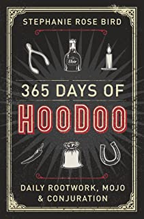 365 Days of Hoodoo: Daily Rootwork, Mojo & Conjuration