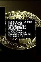 Blockchain_ la guía paso a paso definitiva para comprender la tecnología Blockchain, la creación de Bitcoin y el futuro de...