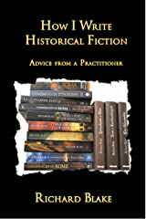 How I write Historical Fiction: Advice from a Practitioner Kindle Edition