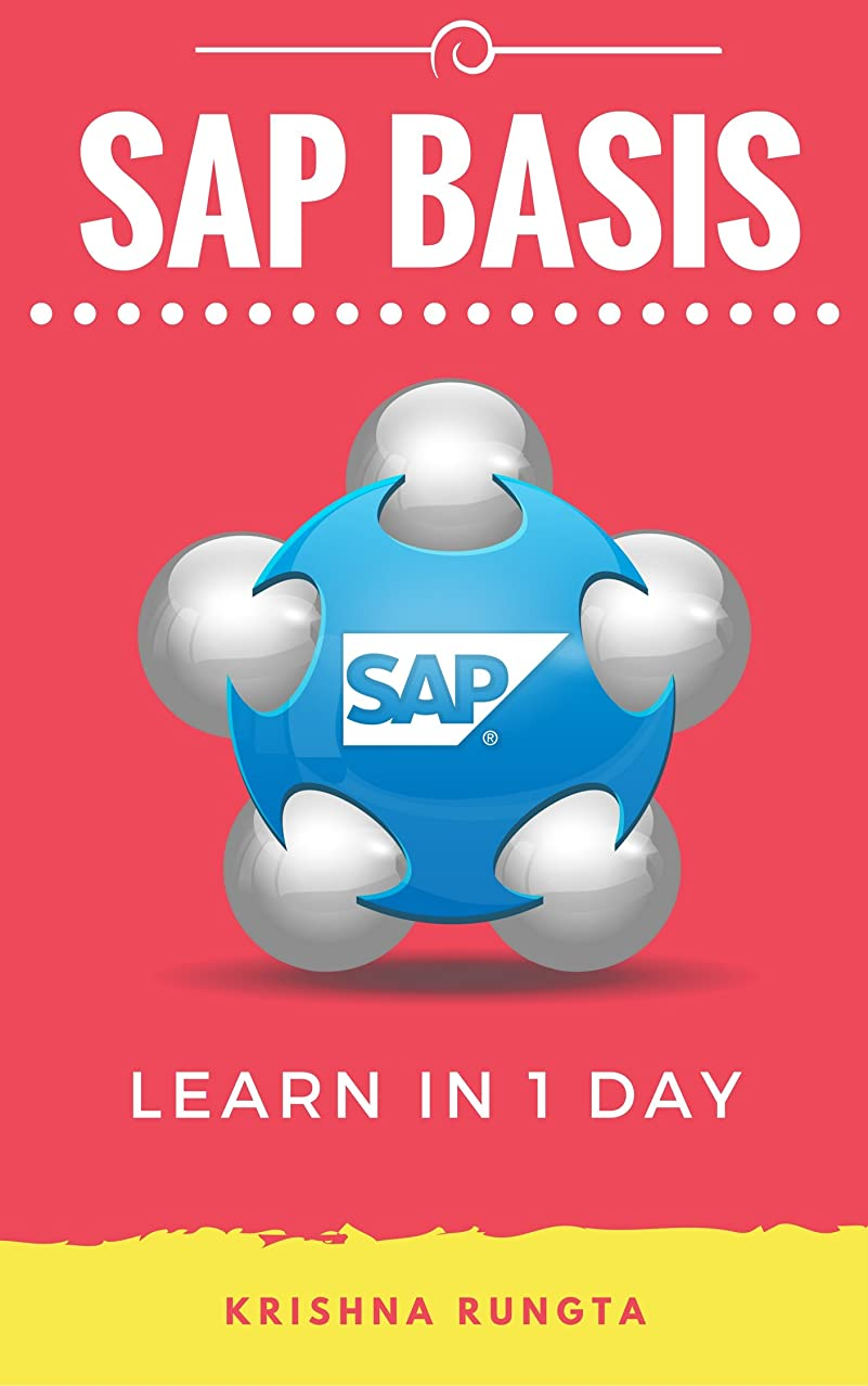 運動溢れんばかりの乳剤Learn SAP Basis in 1 Day: Definitive Guide to Learn SAP Basis for Beginners (English Edition)