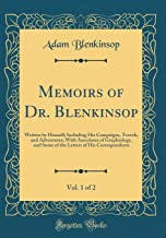 Memoirs of Dr. Blenkinsop, Vol. 1 of 2: Written by Himself; Including His Campaigns, Travels, and Adventures; With Anecdotes of Graphiology, and Some ... of His Correspondents (Classic Reprint)