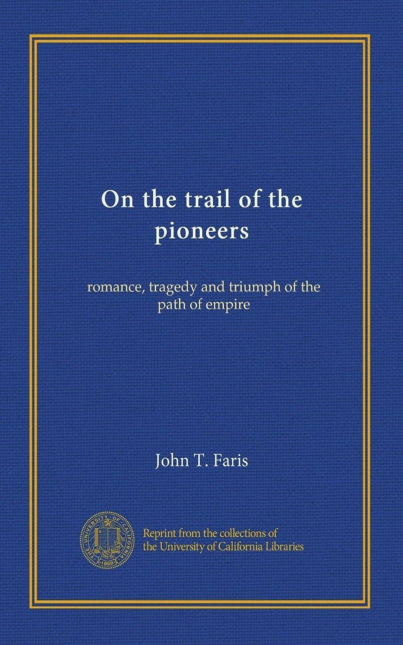 参加する百年船尾On the trail of the pioneers: romance, tragedy and triumph of the path of empire