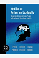 400 Tips on Autism and Leadership: Understand, Lead and Grow People with Autism at Work, Home, and Life Kindle Edition