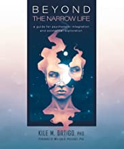 Beyond the Narrow Life: A Guide for Psychedelic Integration and Existential Exploration