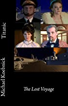 Titanic: The Lost Voyage (The Historical Adventures Book 1) (English Edition)