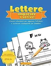 Lettere Imparare a scrivere: Esercizi divertenti per imparare l'alfabeto e scrivere in stampatello per bambini (Italian Edition)