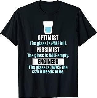 Funny Glass Half Full T-Shirt - Optimist Pessimist Engineer