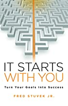It Starts With You: Turn Your Goals Into Success