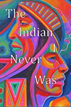 The Indian I Never Was