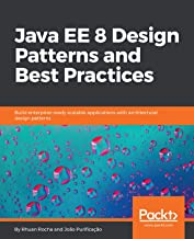 Java EE 8 Design Patterns and Best Practices: Build enterprise-ready scalable applications with architectural design patterns