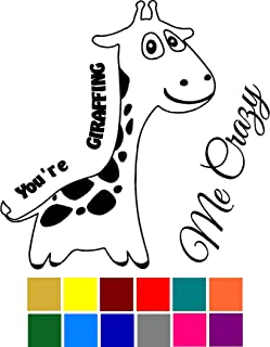 You're Giraffing Me Crazy Driving Me Crazy Funny Cute Animal Pun Decal - Choose Color V and T Gifts