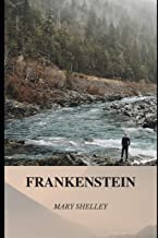 FRANKENSTEIN: Frankenstein, a novel by Mary Shelley is a Classic Gothic Thriller, a Passionate Romance and a Horror Fiction