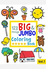 123 things BIG & JUMBO Coloring Book: 123 Coloring Pages!!, Easy, LARGE, GIANT Simple Picture Coloring Books for Toddlers, Kids Ages 2-4, Early Learning, Preschool and Kindergarten Paperback