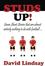 Studs Up!: Seven short stories that are almost entirely nothing to do with football ...
