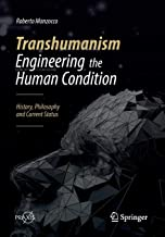 Transhumanism - Engineering the Human Condition: History, Philosophy and Current Status (Springer Praxis Books)