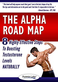The Alpha Road Map: 8 Highly Effective Steps to Boosting Testosterone Levels Naturally