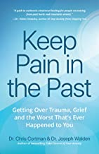 Keep Pain in the Past: Getting Over Trauma, Grief and the Worst That's Ever Happened to You (PTSD Book, CBT for Depression, EMDR, and Readers of How to ... It Didn't Start With You) (English Edition)