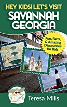 Hey Kids! Let's Visit Savannah Georgia: Fun Facts and Amazing Discoveries for Kids (Volume 6)