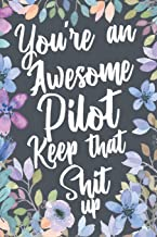 You're An Awesome Pilot Keep That Shit Up: Funny Joke Appreciation Gift Idea for Pilots. Sarcastic Thank You Gag Notebook Journal & Sketch Diary Present.