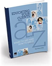 Educating Your Clients from A to Z: What to Say and How to Say It