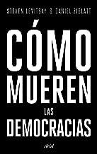 Cómo mueren las democracias (Spanish Edition)
