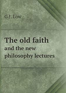 The Old Faith and the New Philosophy Lectures