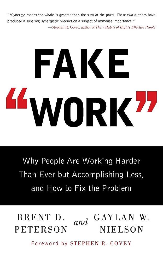 常習者熟読尾Fake Work: Why People Are Working Harder than Ever but Accomplishing Less, and How to Fix the Problem (English Edition)