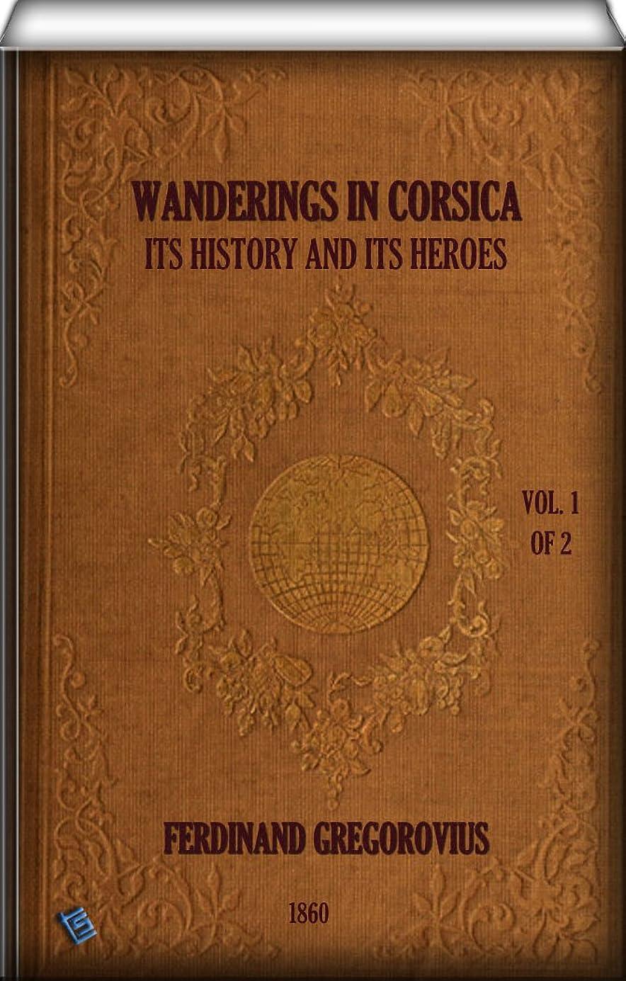 セント年金受給者リーガンWanderings in Corsica  (Vol. 1 of 2): Its History and Its Heroes (English Edition)