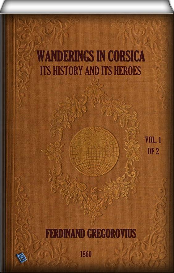 戻るとしてエトナ山Wanderings in Corsica  (Vol. 1 of 2): Its History and Its Heroes (English Edition)