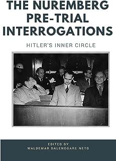 The Nuremberg Pre-Trial Interrogations: Hitlers Inner Circle (The Nuremberg Trials Book 1
