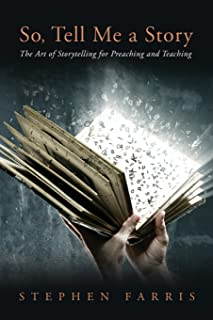 So, Tell Me a Story: The Art of Storytelling for Preaching and Teaching
