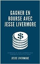 Gagner en Bourse avec Jesse Livermore: La méthode de Jesse Livermore pour combiner le prix et le timing (French Edition)