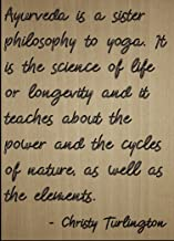 Mundus Souvenirs Ayurveda is a Sister Philosophy to Yoga. Quote by Christy Turlington, Laser Engraved on Wooden Plaque - Size: 8