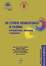 Los estudios organizacionales en Colombia: Aproximaciones,diversas y desarrollo (Spanish Edition)