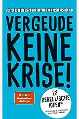 VERGEUDE KEINE KRISE!: 28 rebellische Ideen für Führung, Selbstmanagement und die Zukunft der Arbeit (German Edition) Kindle Edition
