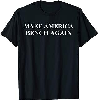 MAKE AMERICA BENCH AGAIN Tshirt